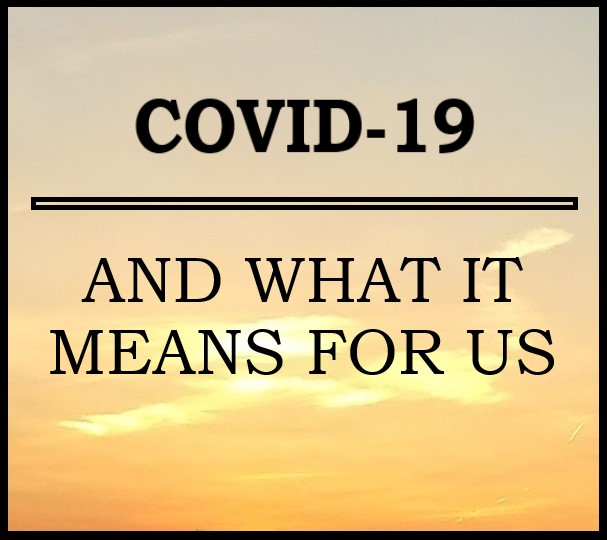 COVID-19 and what it means for us